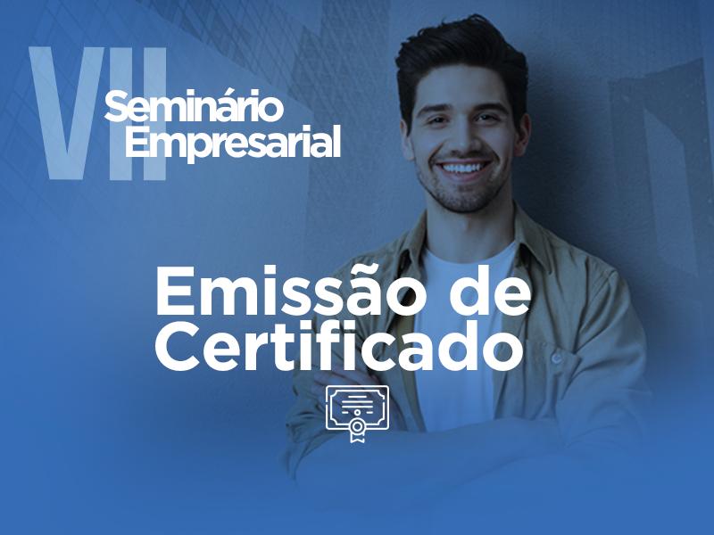 VII Seminário Empresarial  - EMISSÃO DE CERTIFICADOS -